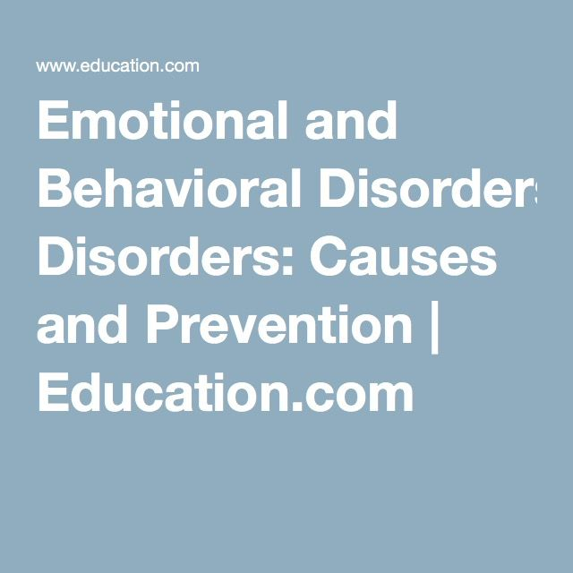 Emotional and Behavioral Disorders: Causes and Prevention | Education.com