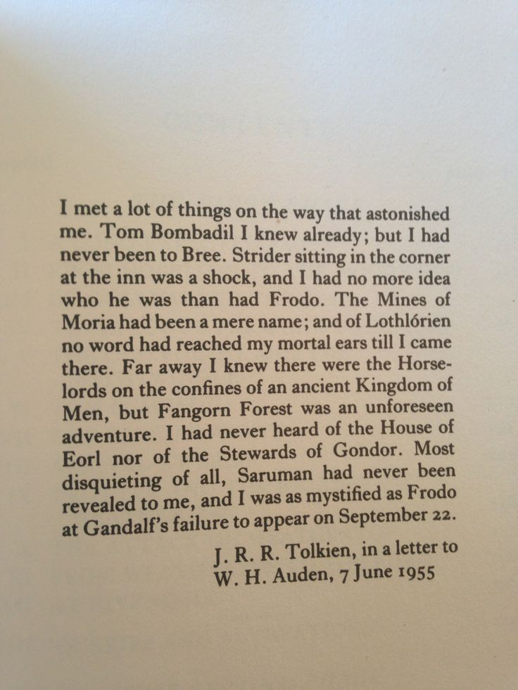 "J.R.R. Tolkien's letter to W.H. Auden, June, 7 1955: ""I met a lot of things . . . that astonished me."" Upon the author's first meeting characters and visiting locations in LOTR. The Letters of J. R. R. Tolkien (ISBN 0-618-05699-8), 1981, Eds. Humphrey Carpenter & Christopher Tolkien. Pub: Houghton Mifflin"