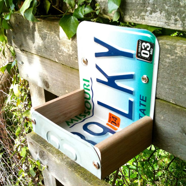 Bird Feeder - I have my old California license plates that I could use for this.