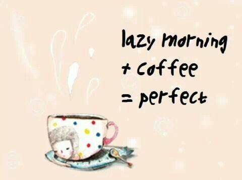 Lazy Morning + Coffee = Perfect