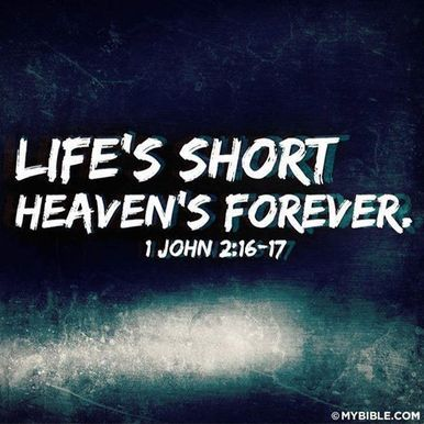 1 john 2 16 17 Faith in Jesus provides Eternal Life with Him.
