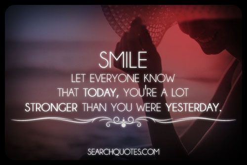 Quote Everyone Should Smile: Smile. Let Everyone Know That Today, You're A Lot Stronger