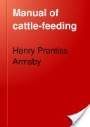 """""""Manual of Cattle-Feeding"""" - Henry Prentiss Armsby, 1902, 525 pp."""