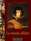 La monja alferez  - the nun lieutanant  Catalina de Erauso: cross-dressing in the New World