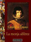 La monja alferez  - the nun lieutanant  Catalina de Erauso: cross-dressing in the New World
