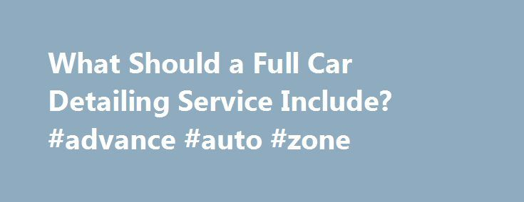 What Should a Full Car Detailing Service Include? #advance #auto #zone http://australia.remmont.com/what-should-a-full-car-detailing-service-include-advance-auto-zone/  #auto detailing # What Should a Full Car Detailing Service Include? At a car detailing service professionals using special tools will clean your vehicle of dirt and road grime, both inside and out and in detail. In addition to having a very clean car, the process of car detailing will also help to keep the vehicle in…