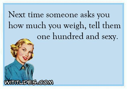 next-time-ask-weigh-weight-tell-them-one-hundred-sexy-ecard