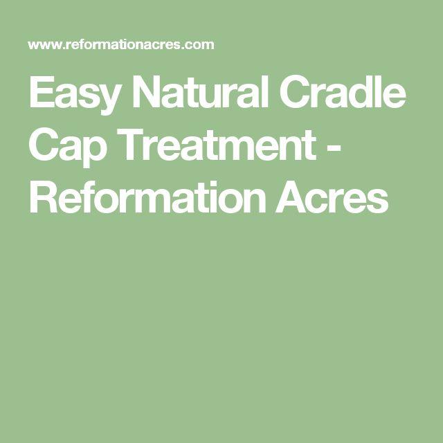 Easy Natural Cradle Cap Treatment - Reformation Acres