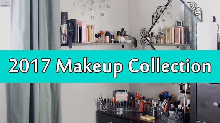 2017 Makeup Collection & Storage | Makeup Your Mind