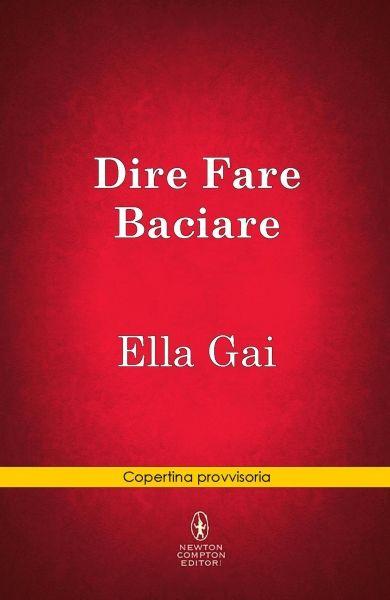 """Insaziabili Letture: Anteprima: """"DIRE, FARE, BACIARE"""" di Ella Gai"""