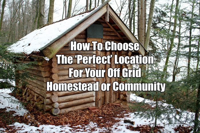How To Choose The 'Perfect' Location For Your Off Grid Homestead or Community