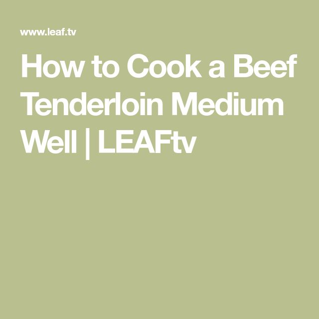 How to Cook a Beef Tenderloin Medium Well | LEAFtv