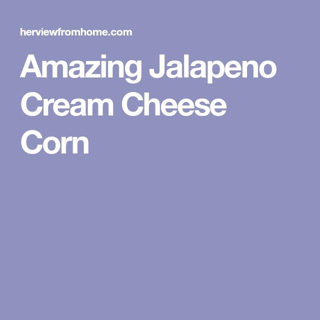 Amazing Jalapeno Cream Cheese Corn