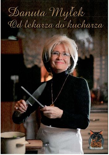 Danuta Myłek - Od lekarza do kucharza