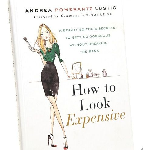 How to look expensive - A Beauty Editor's Secrets to Getting Gorgeous without Breaking the Bank