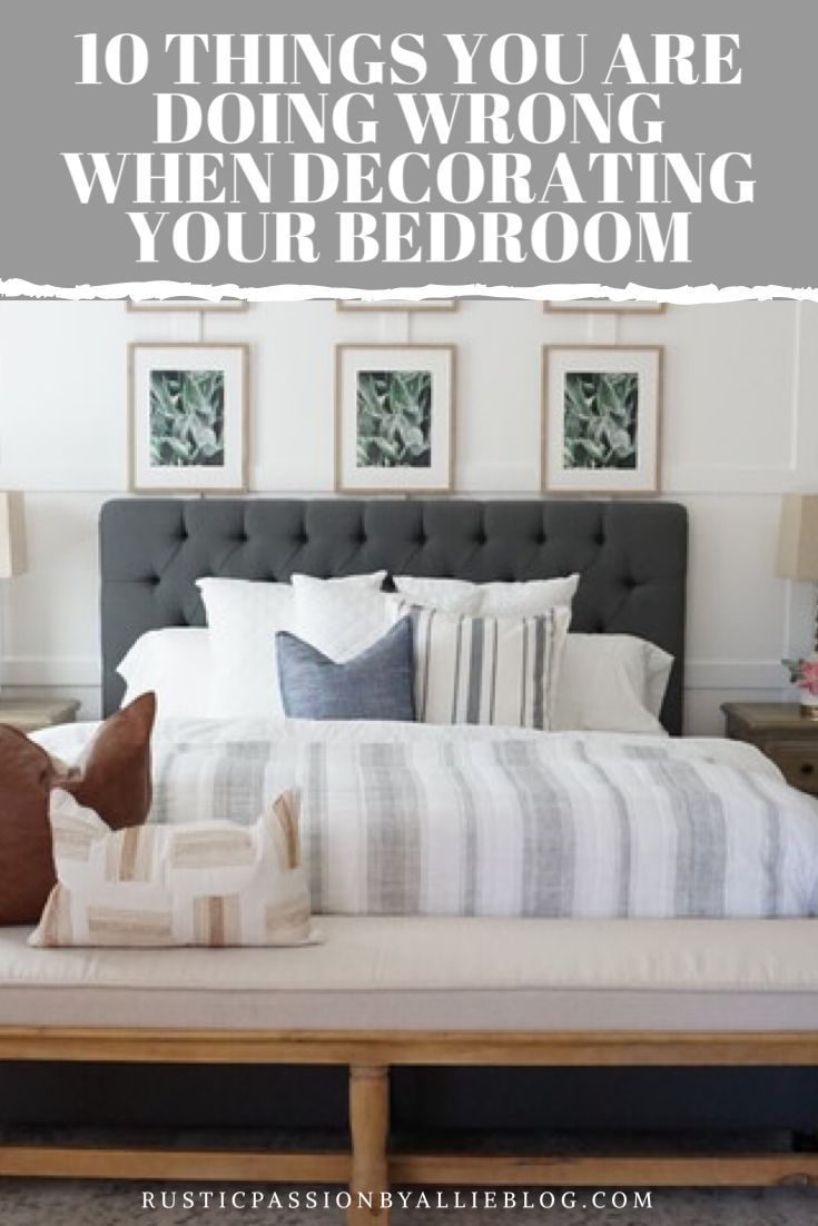 10 Things You Are Doing Wrong When Decorating Your Bedroom In 2020 Bedroom Design On A Budget Modern Farmhouse Master Bedroom Farmhouse Style Kitchen