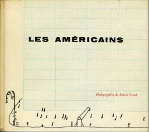 """Robert Frank """"Les Americans"""", Robert Delpire, 1958, Texts Selected and Edited by Alain Bosquet and Raffaele Crovi. Cover design by Saul Steinberg."""