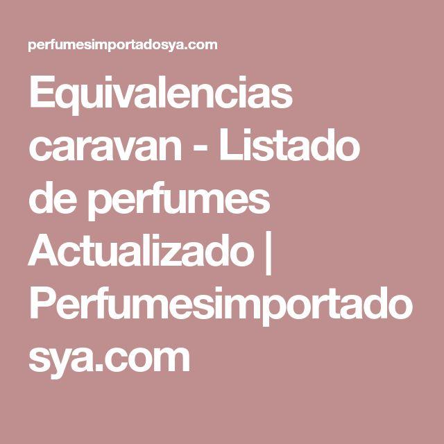 Equivalencias caravan - Listado de perfumes Actualizado | Perfumesimportadosya.com
