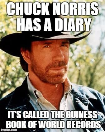 Chuck Norris | CHUCK NORRIS HAS A DIARY IT'S CALLED THE GUINESS BOOK OF WORLD RECORDS | image tagged in memes,chuck norris | made w/ Imgflip meme maker