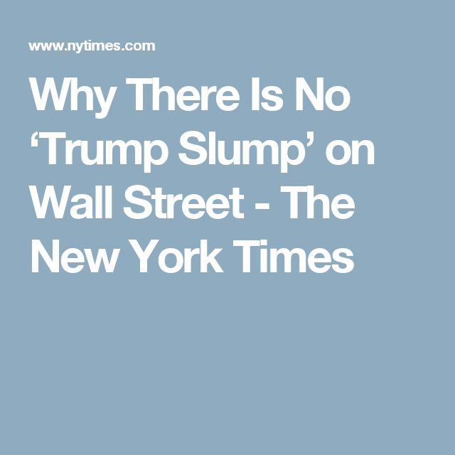 Why There Is No 'Trump Slump' on Wall Street - The New York Times