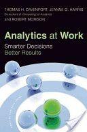 Analytics at work : smarter decisions, better results, by Thomas H Davenport; Jeanne G Harris; Robert Morison