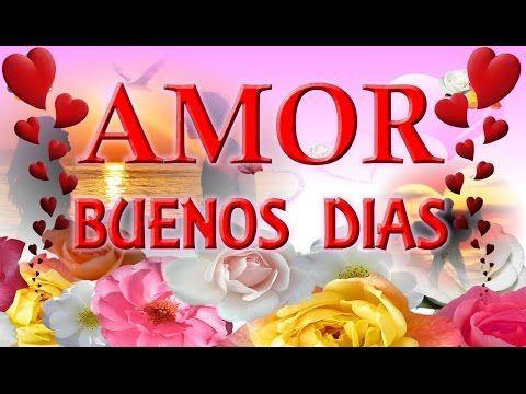 Buenos Dias Amor - YouTube feliz martes con cariño