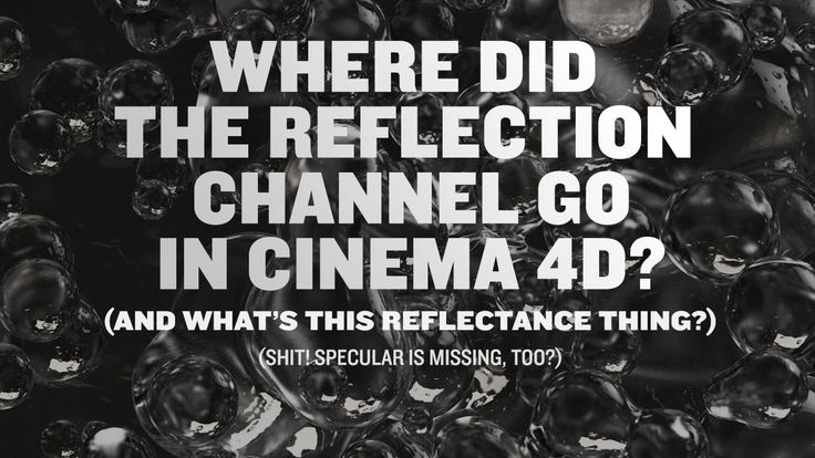 Where Did The Reflection Channel Go In Cinema 4D?