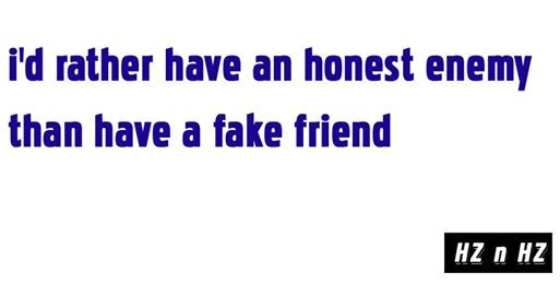 #quotes  I value an honest enemy than a fake friend (frenemy).