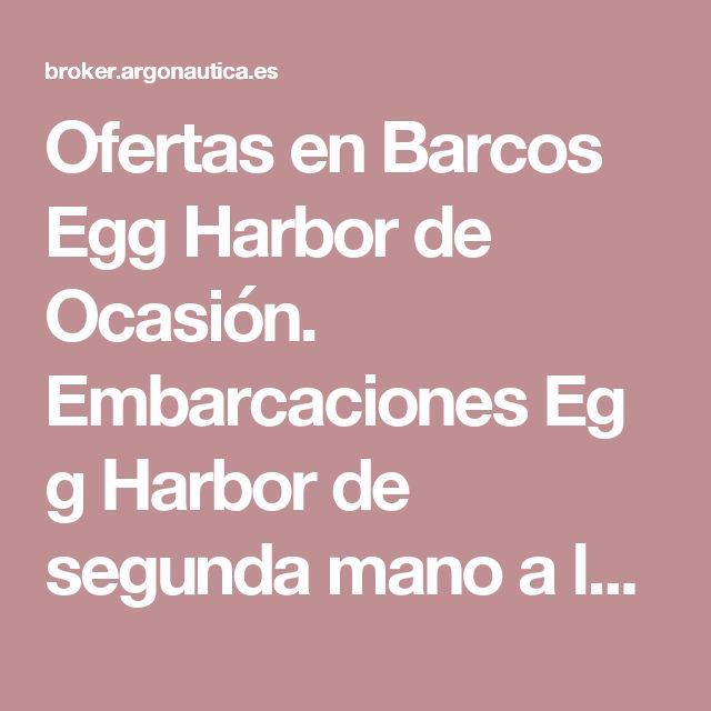 Ofertas en Barcos Egg Harbor de Ocasión. EmbarcacionesEgg Harborde segunda mano a los mejores precios. El Mayor Catálogo de lanchasEgg Harbordesegunda mano. Importación de Barcos de ocasiónEgg HarbordesdeUsa.