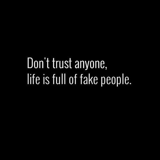 Don't trust anyone, life is full of fake people. | Them Feels