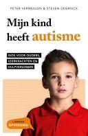 Mijn kind heeft autisme: gids voor ouders, leerkrachten en hulpverleners - Peter Vermeulen, Steven Degrieck - Google Boeken