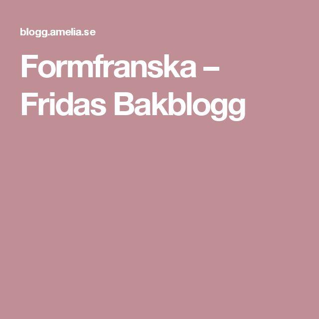 Formfranska – Fridas Bakblogg