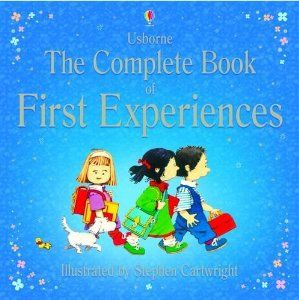 Rs. 500. The Complete Book of First Experiences - Anne Civardi  Stephen Cartwright, Usborne, 144 Pages, Hardback. 9 titles featuring key situations your child might be experiencing for the first time. Includes 'Going on a Plane'.