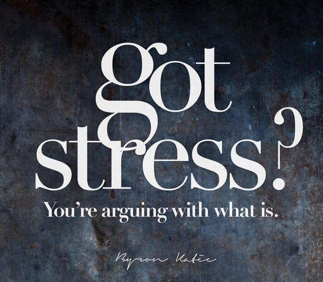Got stress? You're arguing with what is. Another inspirational quote from Byron Katie to motivate you to be your best. Do The Work today and change your life. Don't suffer.
