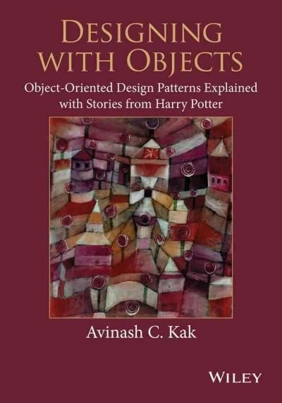Designing With Objects: Object Oriented Design Patterns Explained With  Stories From Harry Potter