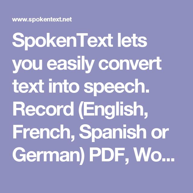 SpokenText lets you easily convert text into speech. Record (English, French, Spanish or German) PDF, Word, plain text, PowerPoint files, and web pages, and convert them to speech automatically. Download your reccordings as .mp3 or .m4b (Audio Book) files (in English, French, Spanish and German) of any text content on your computer or mobile phone.  Record books, articles,web pages, your papers class notes or any other text content you want to have available to you in audio format. So that…
