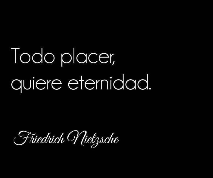 〽️Todo placer, quiere eternidad. ️Friedrich Nietzsche
