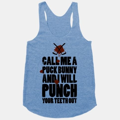 Call Me a Puck Bunny and I Will Punch Your Teeth Out ...I need this!!