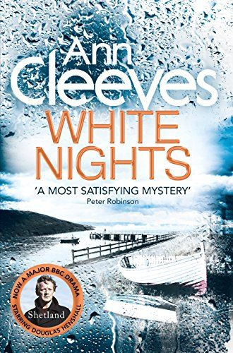 White Nights (Shetland Series no.2) / Anne Cleves Publisher link: http://www.panmacmillan.com.au/9781447274452