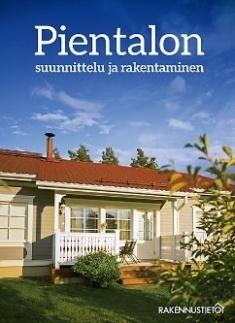 Pientalon suunnittelu ja rakentaminen / Satu Sahlstedt, Tuomas Palolahti, Anssi Koskenvesa, 2015