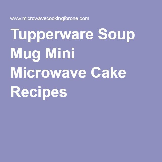 Tupperware Soup Mug Mini Microwave Cake Recipes