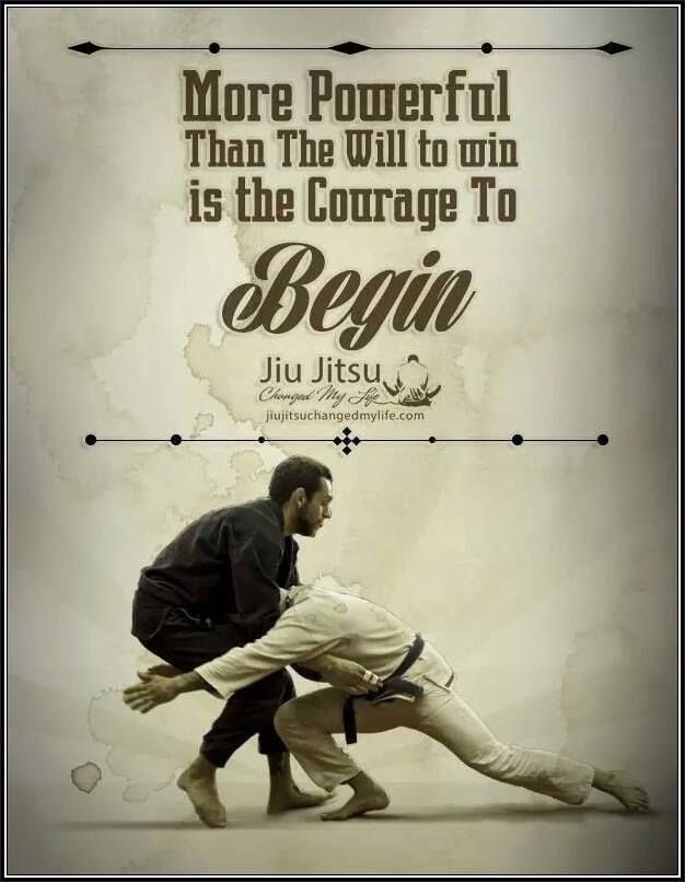 """More powerful than the will to win is the courage to begin."" #JiuJitsu #MMA"