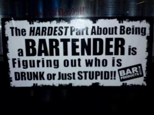 Funny Quotes About Stupid People: Bartenders. Thought It Was Funny