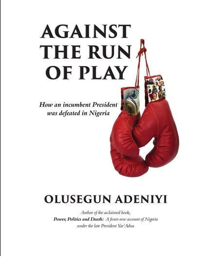 """''Against The Run of Play"""" - Written By Olusegun Adeniyi (Buy it and Read)"""