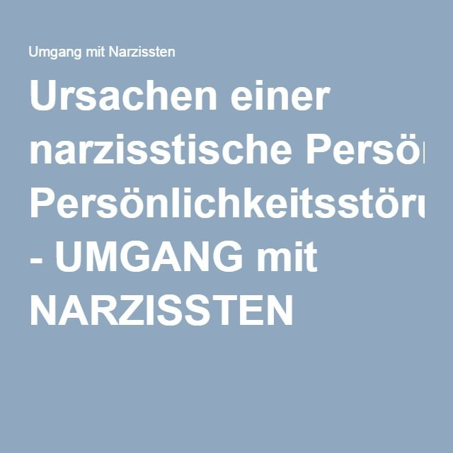 Ursachen einer narzisstische Persönlichkeitsstörung - UMGANG mit NARZISSTEN