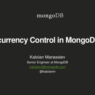 Concurrency Control in MongoDB 0 Kaloian Manassiev Senior Engineer at MongoDB kaloianm@mongodb.com @kaloianm   2 Audience • Operations engineers • Appli. http://slidehot.com/resources/concurrency-control-in-mongodb-3-0.65265/