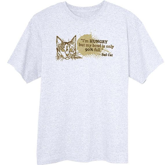 Sad Cats Bowl isnt Full Enough Funny Novelty T Shirt hand printed to order. Cats pretty much own the internet, and anyone who has ever lived with a cat will appreciate this series of demotivationally-themed feline quotes. 100% Cotton , Ash/oxford is 95/5 cotton/poly, Wash Cold, Dry Low