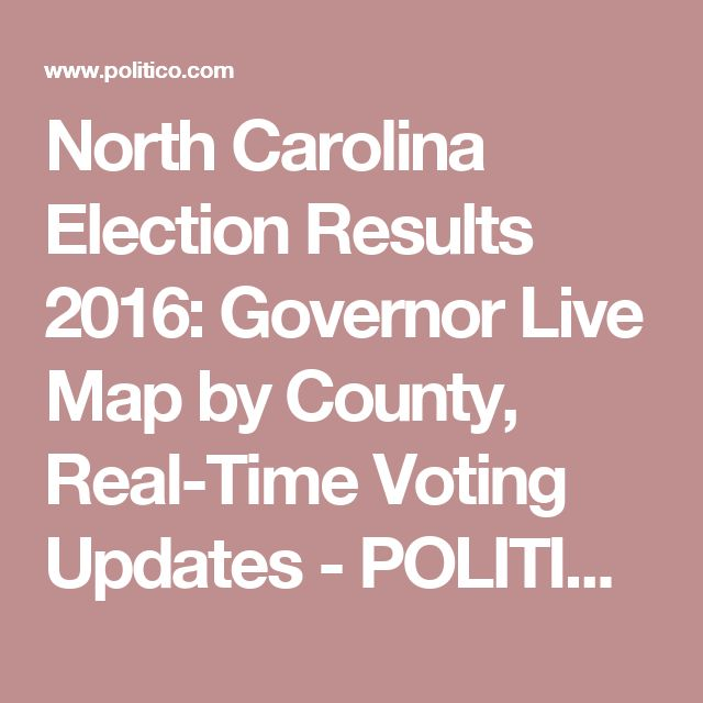 North Carolina Election Results 2016: Governor Live Map by County, Real-Time Voting Updates - POLITICO