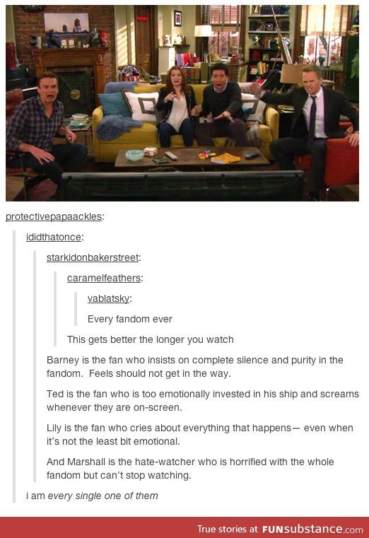 It's true, I'm every single one of them. And the funny thing is that I'm a fan of How I Met Your Mother!