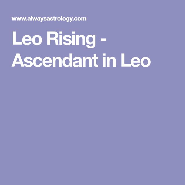 Leo Rising - Ascendant in Leo